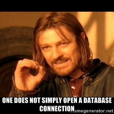One does not simply open a database connection | Does not simply walk into mordor Boromir